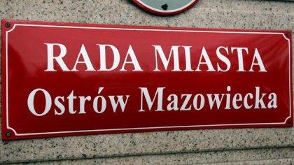 Ostrów Mazowiecka - Okazuje się, że w ostrowskiej radzie miasta tylko połowa raj