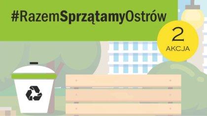 Ostrów Mazowiecka - W najbliższy piątek odbędzie się druga akcja sprzątania tere