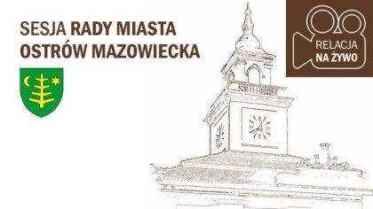 Ostrów Mazowiecka - Za niespełna tydzień odbędzie się kolejna, XIX sesja Rady Mi